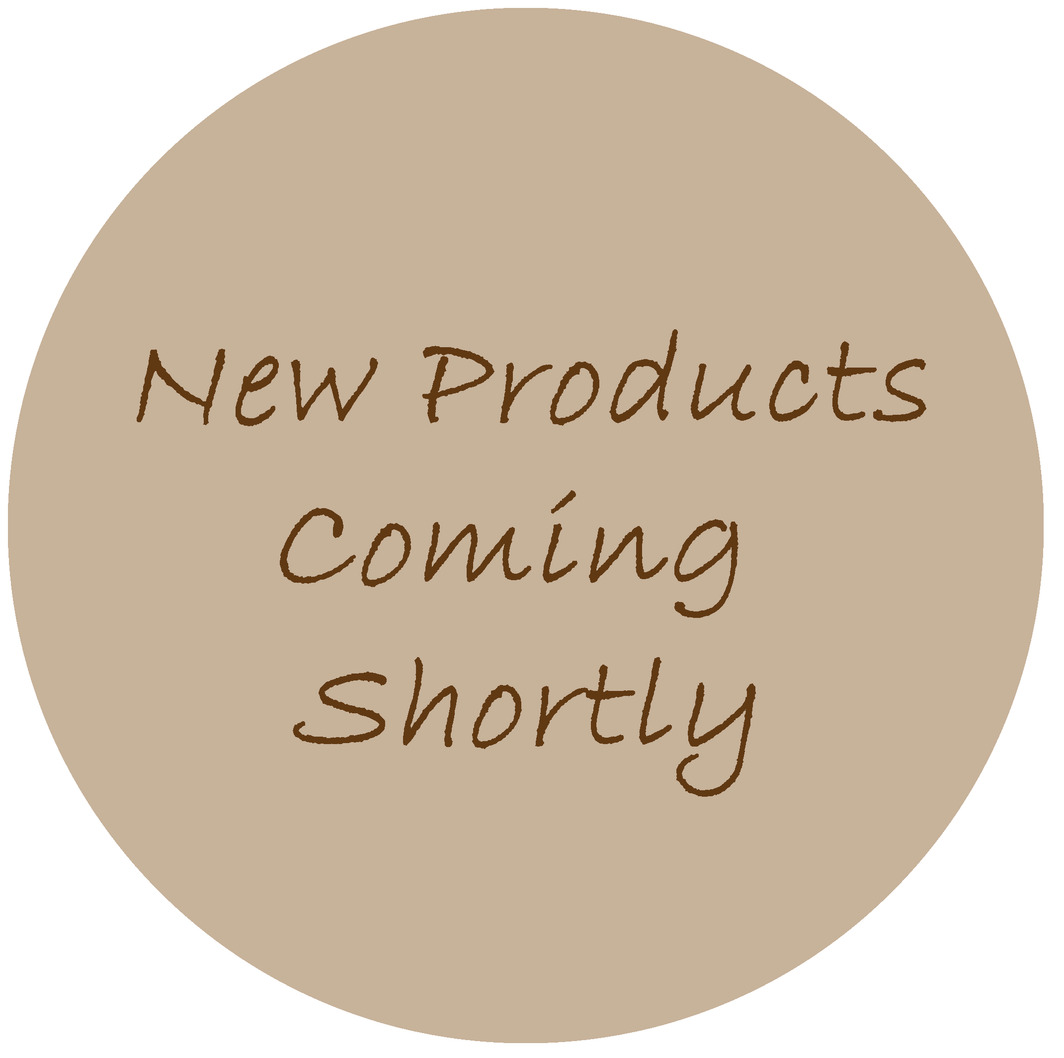 New Products Coming Shortly